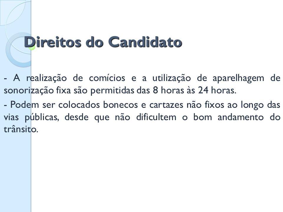 Direitos do Candidato Direitos do Candidato - A realização de comícios e a utilização de aparelhagem de sonorização fixa são permitidas das 8 horas às