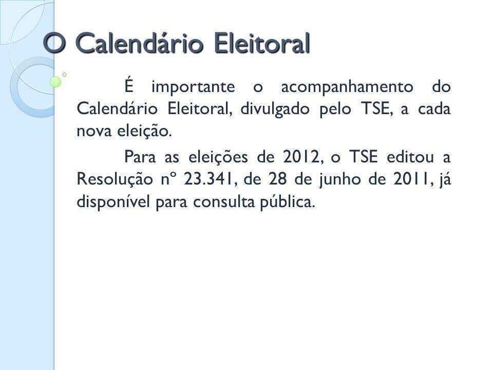 O Calendário Eleitoral É importante o acompanhamento do Calendário Eleitoral, divulgado pelo TSE, a cada nova eleição. Para as eleições de 2012, o TSE