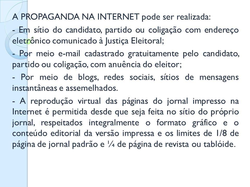 A PROPAGANDA NA INTERNET pode ser realizada: - Em sítio do candidato, partido ou coligação com endereço eletrônico comunicado à Justiça Eleitoral; - P