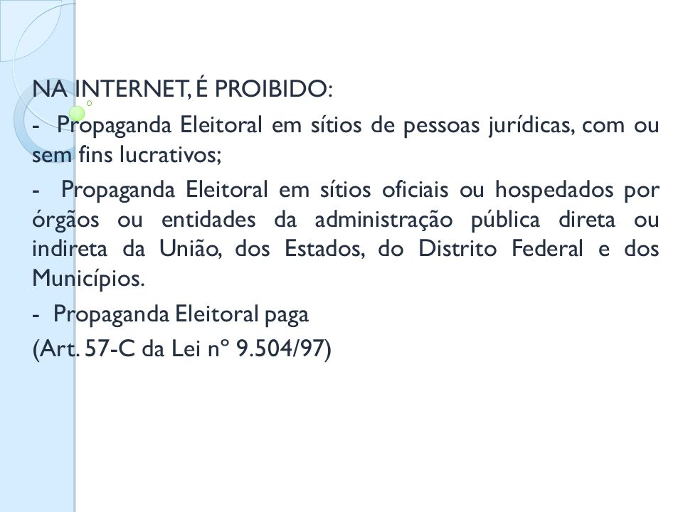 NA INTERNET, É PROIBIDO: - Propaganda Eleitoral em sítios de pessoas jurídicas, com ou sem fins lucrativos; - Propaganda Eleitoral em sítios oficiais