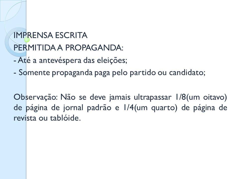 IMPRENSA ESCRITA PERMITIDA A PROPAGANDA: - Até a antevéspera das eleições; - Somente propaganda paga pelo partido ou candidato; Observação: Não se dev