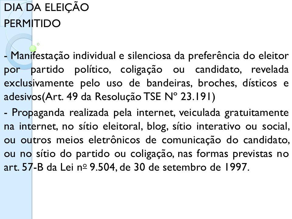 DIA DA ELEIÇÃO PERMITIDO - Manifestação individual e silenciosa da preferência do eleitor por partido político, coligação ou candidato, revelada exclu