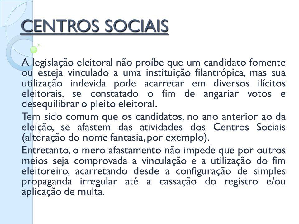 CENTROS SOCIAIS A legislação eleitoral não proíbe que um candidato fomente ou esteja vinculado a uma instituição filantrópica, mas sua utilização inde