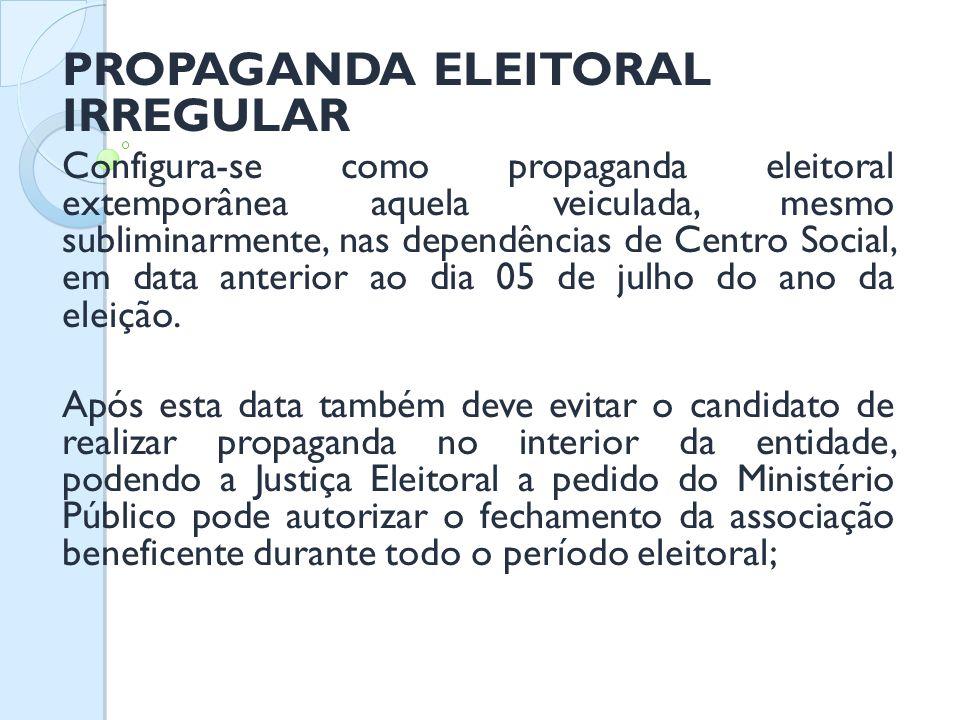 PROPAGANDA ELEITORAL IRREGULAR Configura-se como propaganda eleitoral extemporânea aquela veiculada, mesmo subliminarmente, nas dependências de Centro