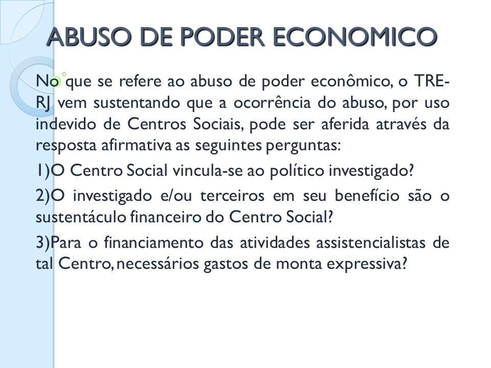 ABUSO DE PODER ECONOMICO No que se refere ao abuso de poder econômico, o TRE- RJ vem sustentando que a ocorrência do abuso, por uso indevido de Centro