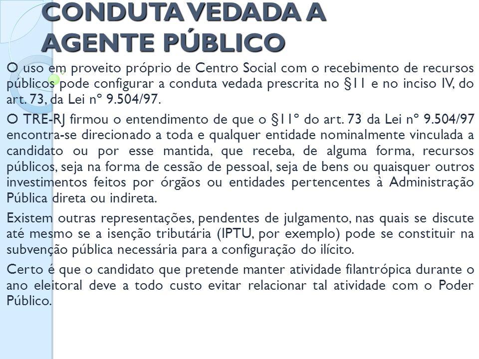 CONDUTA VEDADA A AGENTE PÚBLICO O uso em proveito próprio de Centro Social com o recebimento de recursos públicos pode configurar a conduta vedada pre