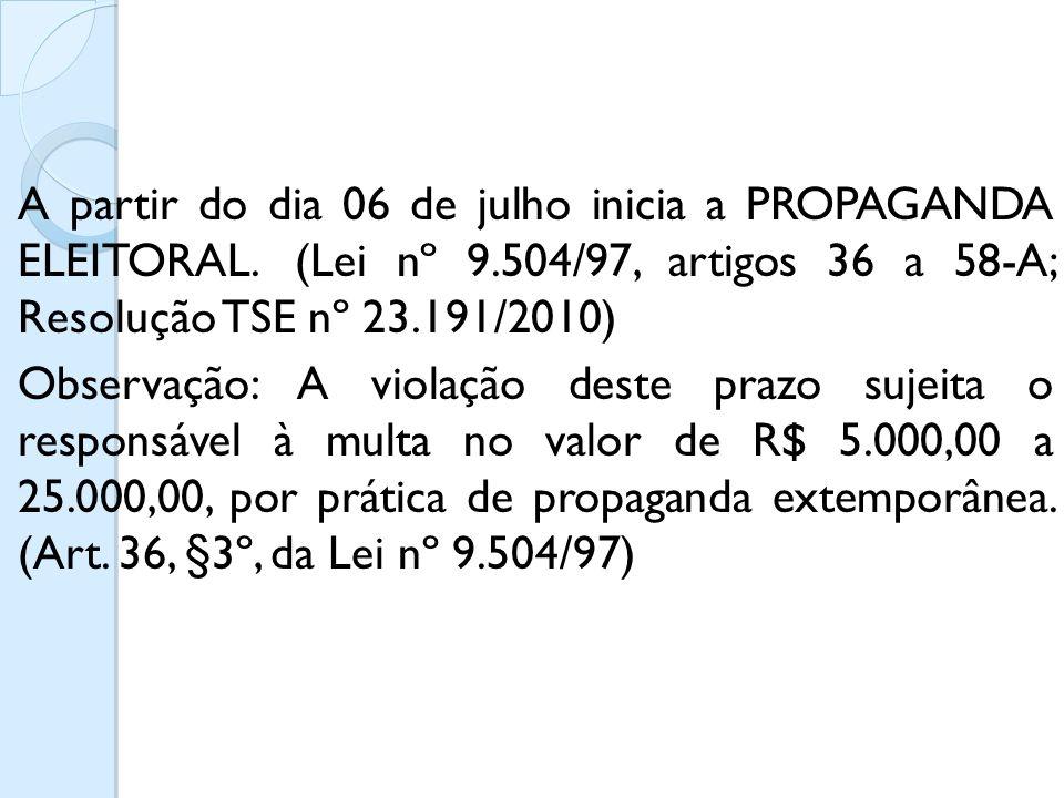 A partir do dia 06 de julho inicia a PROPAGANDA ELEITORAL.(Lei nº 9.504/97, artigos 36 a 58-A; Resolução TSE nº 23.191/2010) Observação: A violação de