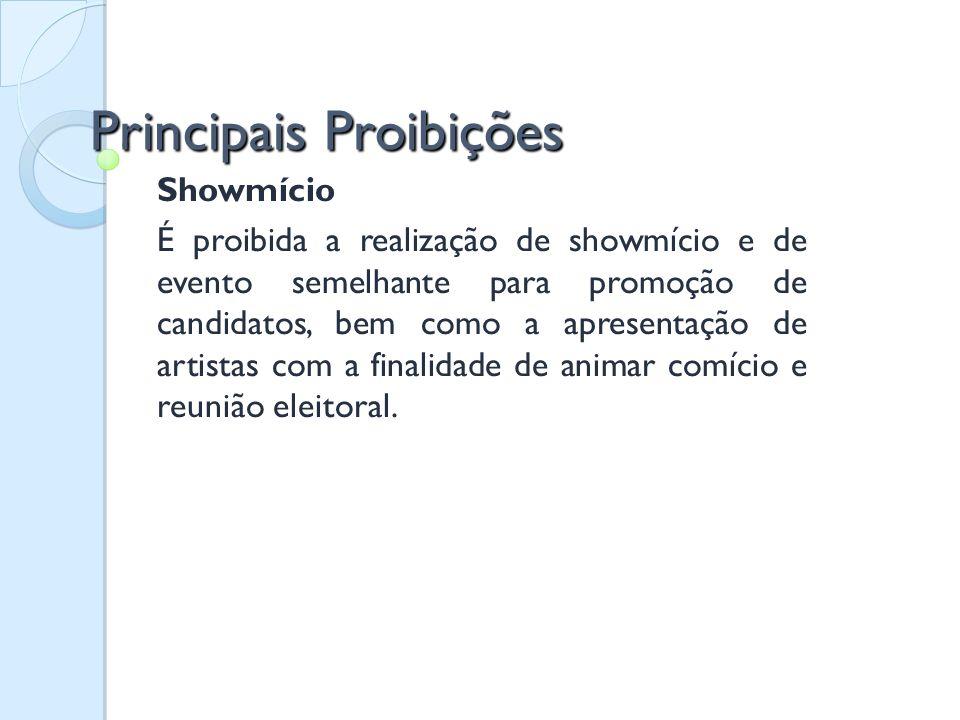 Principais Proibições Showmício É proibida a realização de showmício e de evento semelhante para promoção de candidatos, bem como a apresentação de ar