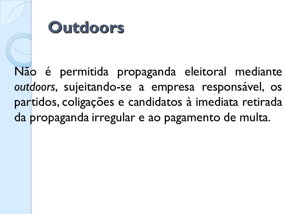 Outdoors Não é permitida propaganda eleitoral mediante outdoors, sujeitando-se a empresa responsável, os partidos, coligações e candidatos à imediata
