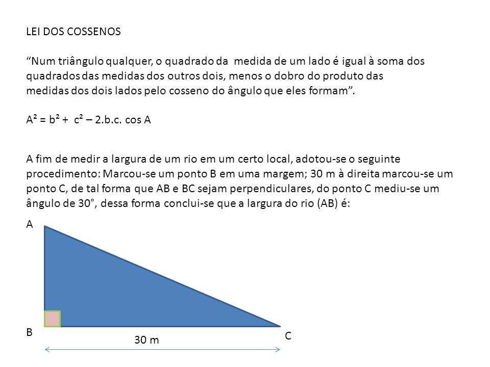 LEI DOS COSSENOS Num triângulo qualquer, o quadrado da medida de um lado é igual à soma dos quadrados das medidas dos outros dois, menos o dobro do pr
