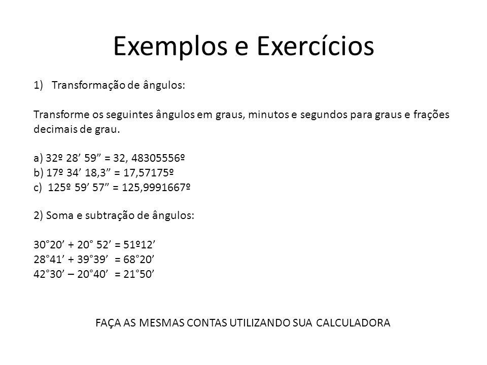 Exemplos e Exercícios 1)Transformação de ângulos: Transforme os seguintes ângulos em graus, minutos e segundos para graus e frações decimais de grau.