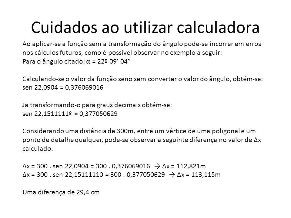 Cuidados ao utilizar calculadora Ao aplicar-se a função sem a transformação do ângulo pode-se incorrer em erros nos cálculos futuros, como é possível