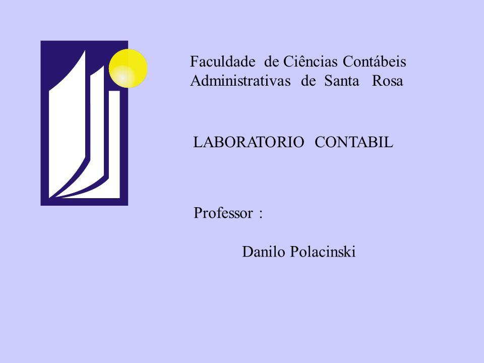 Faculdade de Ciências Contábeis Administrativas de Santa Rosa LABORATORIO CONTABIL Professor : Danilo Polacinski