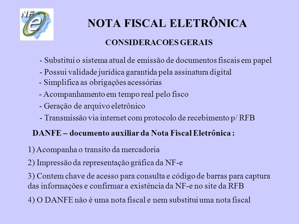 NOTA FISCAL ELETRÔNICA - Substitui o sistema atual de emissão de documentos fiscais em papel - Possui validade jurídica garantida pela assinatura digi