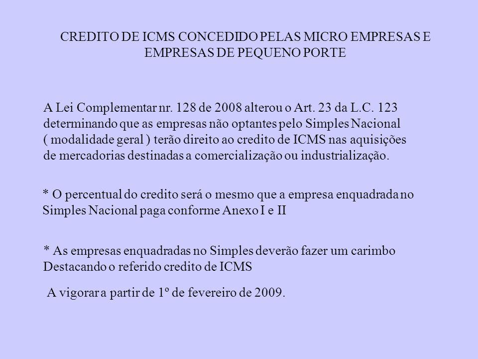 CREDITO DE ICMS CONCEDIDO PELAS MICRO EMPRESAS E EMPRESAS DE PEQUENO PORTE A Lei Complementar nr. 128 de 2008 alterou o Art. 23 da L.C. 123 determinan