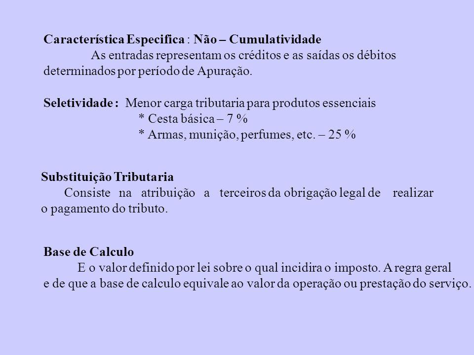 Característica Especifica : Não – Cumulatividade As entradas representam os créditos e as saídas os débitos determinados por período de Apuração. Sele