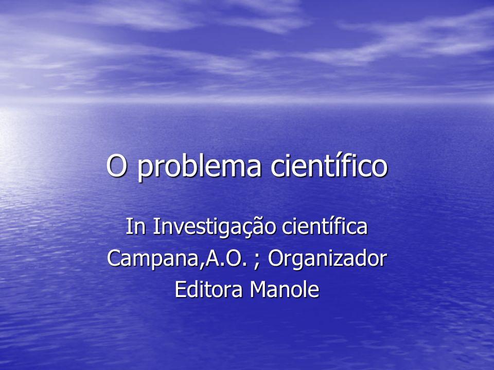 O problema científico In Investigação científica Campana,A.O. ; Organizador Editora Manole