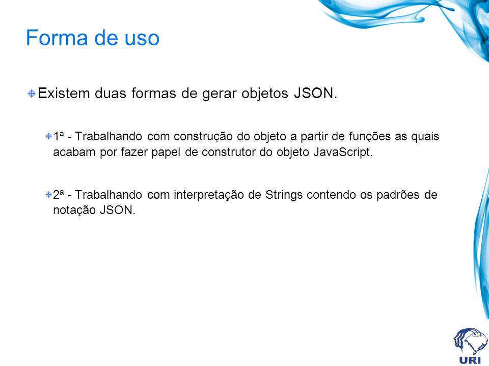 Forma de uso Existem duas formas de gerar objetos JSON.