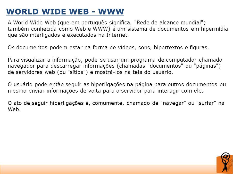 WORLD WIDE WEB - WWW A World Wide Web (que em português significa,