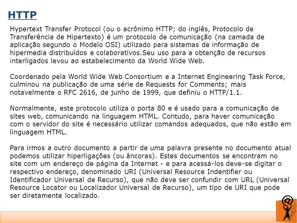 HTTP Hypertext Transfer Protocol (ou o acrônimo HTTP; do inglês, Protocolo de Transferência de Hipertexto) é um protocolo de comunicação (na camada de