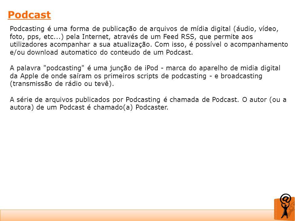 Podcast Podcasting é uma forma de publicação de arquivos de mídia digital (áudio, vídeo, foto, pps, etc...) pela Internet, através de um Feed RSS, que