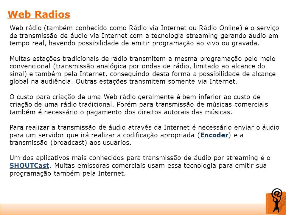 Web Radios Web rádio (também conhecido como Rádio via Internet ou Rádio Online) é o serviço de transmissão de áudio via Internet com a tecnologia stre
