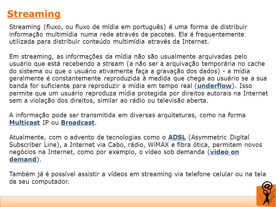Streaming Streaming (fluxo, ou fluxo de mídia em português) é uma forma de distribuir informação multimídia numa rede através de pacotes. Ela é freque