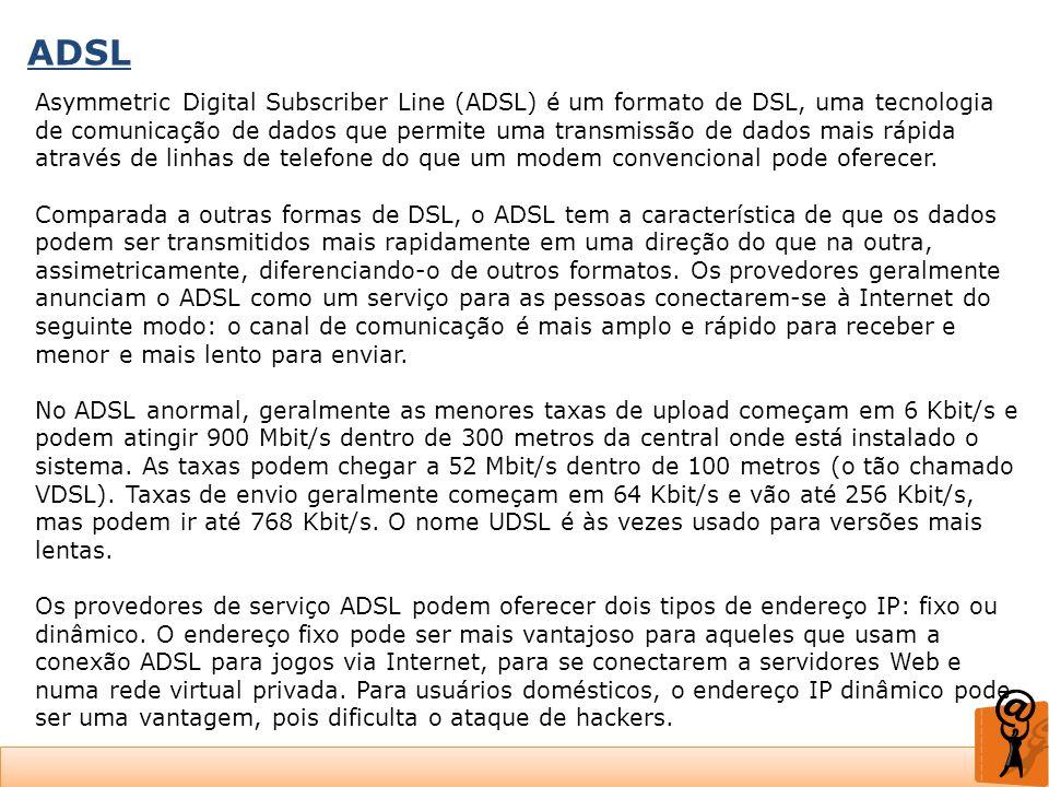 ADSL Asymmetric Digital Subscriber Line (ADSL) é um formato de DSL, uma tecnologia de comunicação de dados que permite uma transmissão de dados mais r