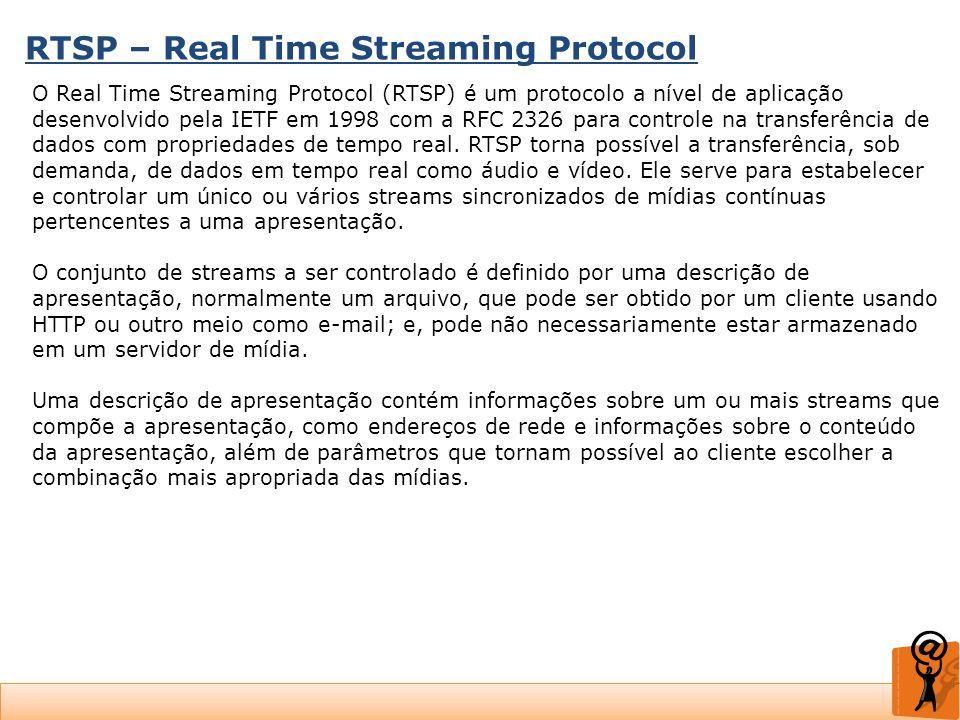 RTSP – Real Time Streaming Protocol O Real Time Streaming Protocol (RTSP) é um protocolo a nível de aplicação desenvolvido pela IETF em 1998 com a RFC
