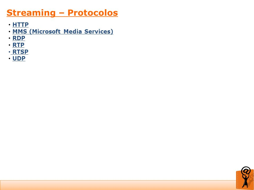 Streaming – Protocolos HTTP MMS (Microsoft Media Services) RDP RTP RTSP UDP