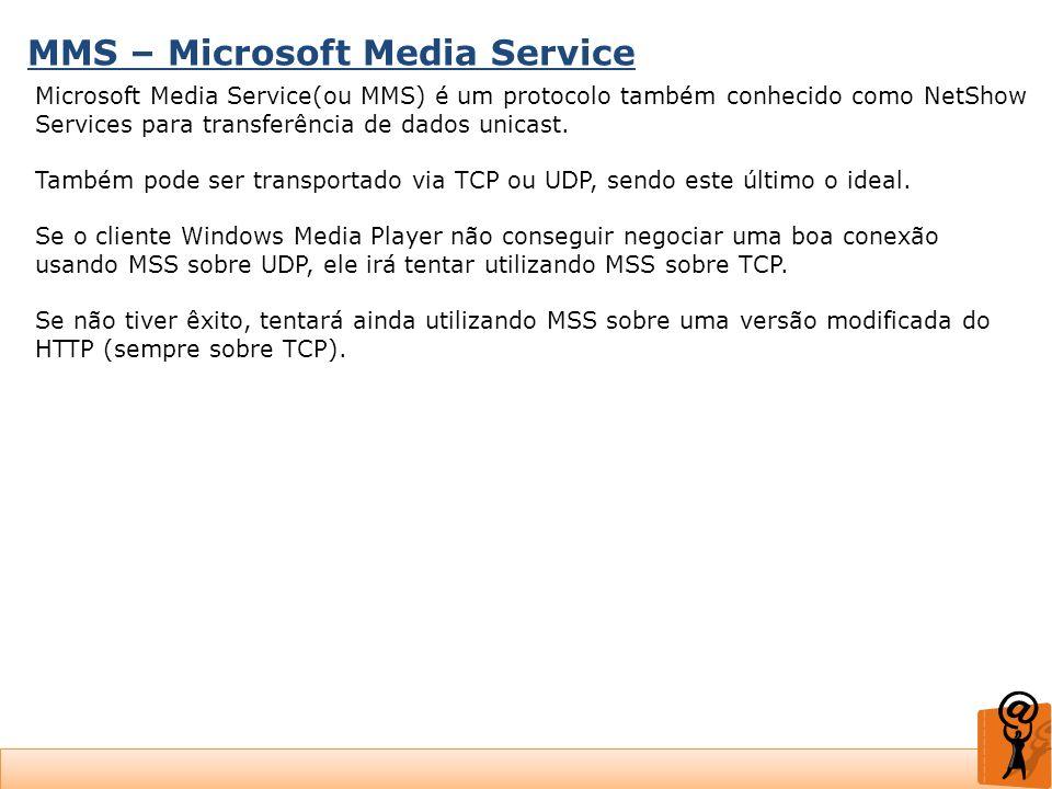 MMS – Microsoft Media Service Microsoft Media Service(ou MMS) é um protocolo também conhecido como NetShow Services para transferência de dados unicas