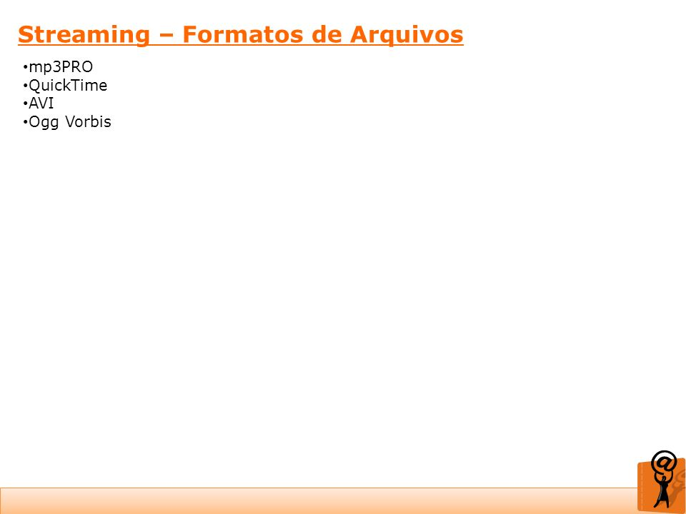 Streaming – Formatos de Arquivos mp3PRO QuickTime AVI Ogg Vorbis