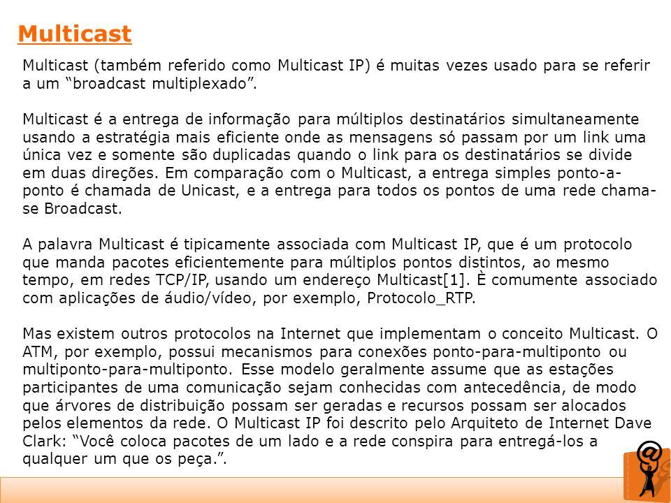 Multicast Multicast (também referido como Multicast IP) é muitas vezes usado para se referir a um broadcast multiplexado. Multicast é a entrega de inf