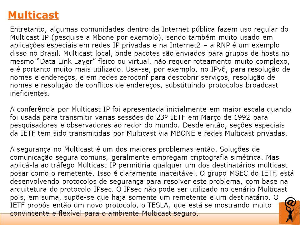 Multicast Entretanto, algumas comunidades dentro da Internet pública fazem uso regular do Multicast IP (pesquise a Mbone por exemplo), sendo também mu