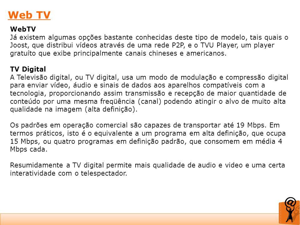 Web TV Já existem algumas opções bastante conhecidas deste tipo de modelo, tais quais o Joost, que distribui vídeos através de uma rede P2P, e o TVU P