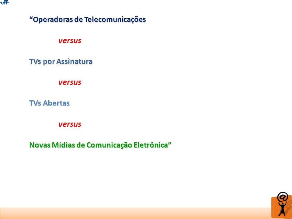 Operadoras de Telecomunicações versus TVs por Assinatura versus TVs Abertas versus Novas Mídias de Comunicação Eletrônica