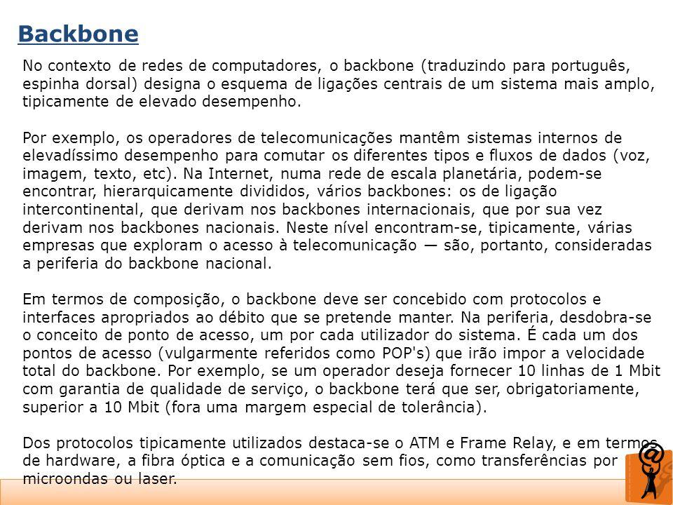 Backbone No contexto de redes de computadores, o backbone (traduzindo para português, espinha dorsal) designa o esquema de ligações centrais de um sis