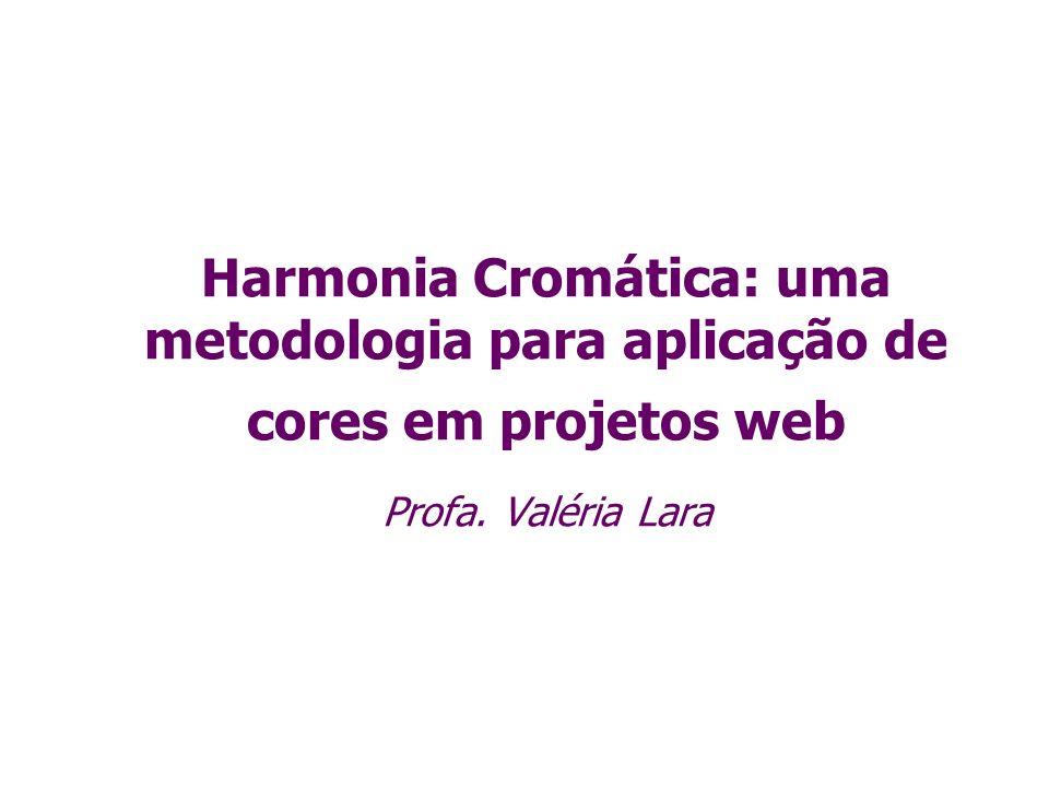 Harmonia Cromática: uma metodologia para aplicação de cores em projetos web Profa. Valéria Lara
