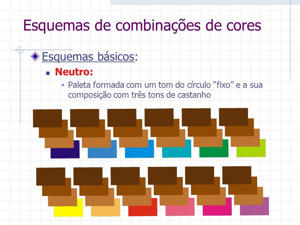 Esquemas de combinações de cores Esquemas básicos: Neutro: Paleta formada com um tom do círculo fixo e a sua composição com três tons de castanho
