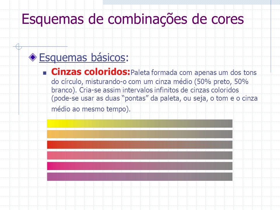 Esquemas de combinações de cores Esquemas básicos: Cinzas coloridos: Paleta formada com apenas um dos tons do círculo, misturando-o com um cinza médio (50% preto, 50% branco).