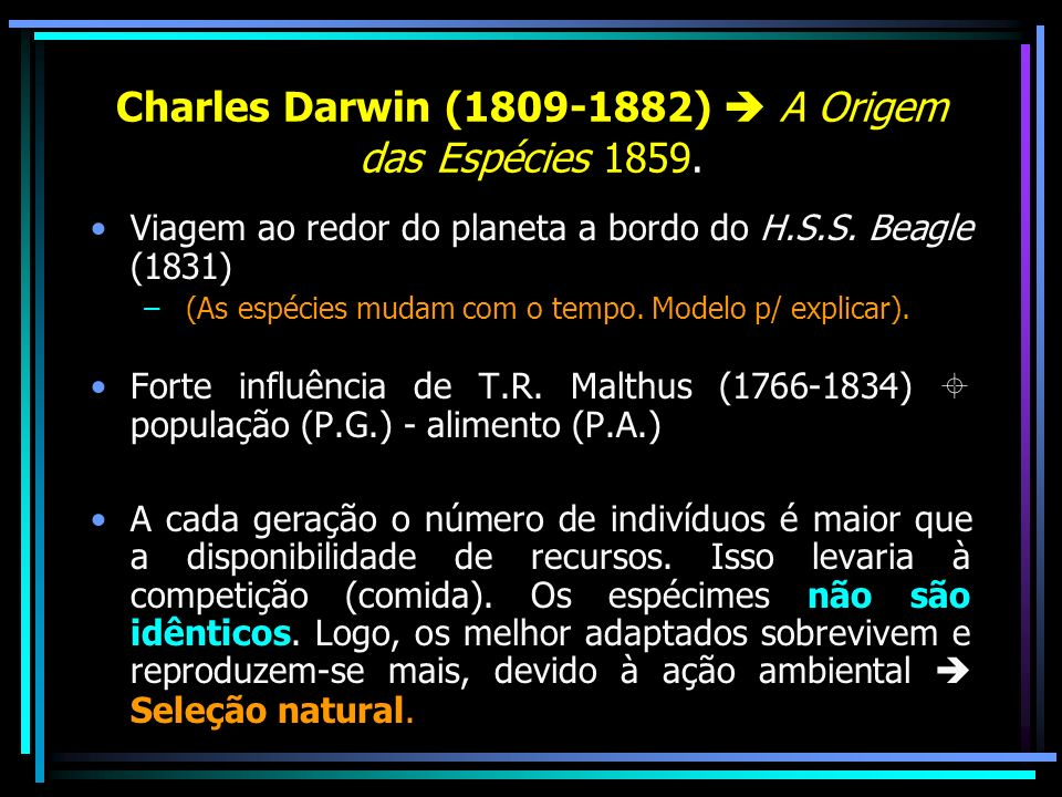 Charles Darwin (1809-1882) A Origem das Espécies 1859. Viagem ao redor do planeta a bordo do H.S.S. Beagle (1831) – (As espécies mudam com o tempo. Mo