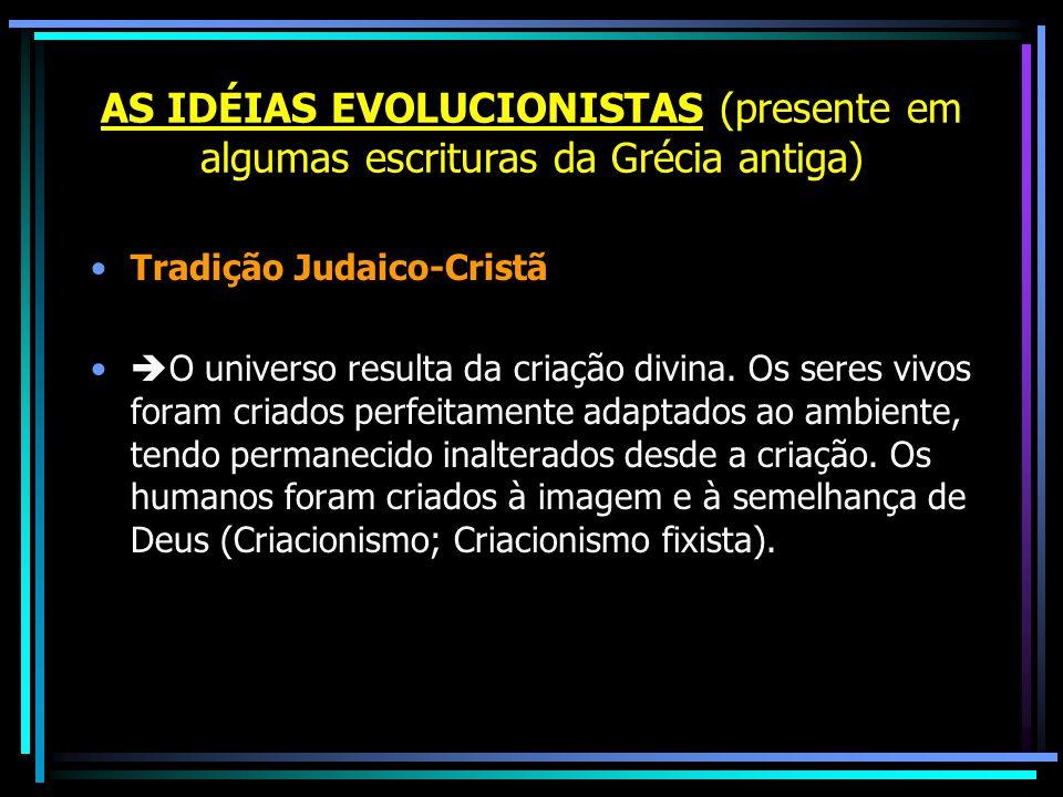 AS IDÉIAS EVOLUCIONISTAS (presente em algumas escrituras da Grécia antiga) Tradição Judaico-Cristã O universo resulta da criação divina. Os seres vivo