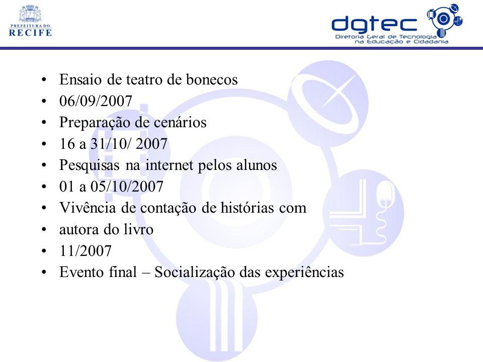 Ensaio de teatro de bonecos 06/09/2007 Preparação de cenários 16 a 31/10/ 2007 Pesquisas na internet pelos alunos 01 a 05/10/2007 Vivência de contação