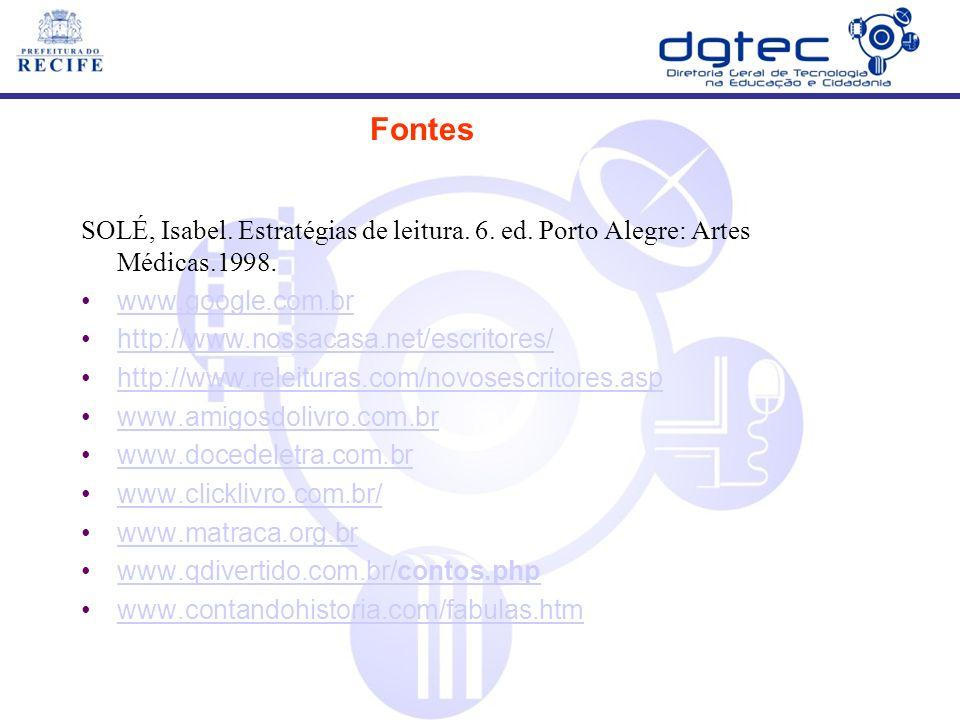 Fontes SOLÉ, Isabel. Estratégias de leitura. 6. ed. Porto Alegre: Artes Médicas.1998. www.google.com.br http://www.nossacasa.net/escritores/ http://ww