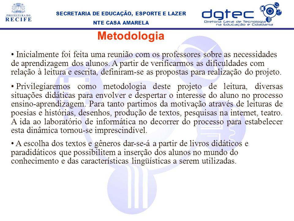 Metodologia Inicialmente foi feita uma reunião com os professores sobre as necessidades de aprendizagem dos alunos.