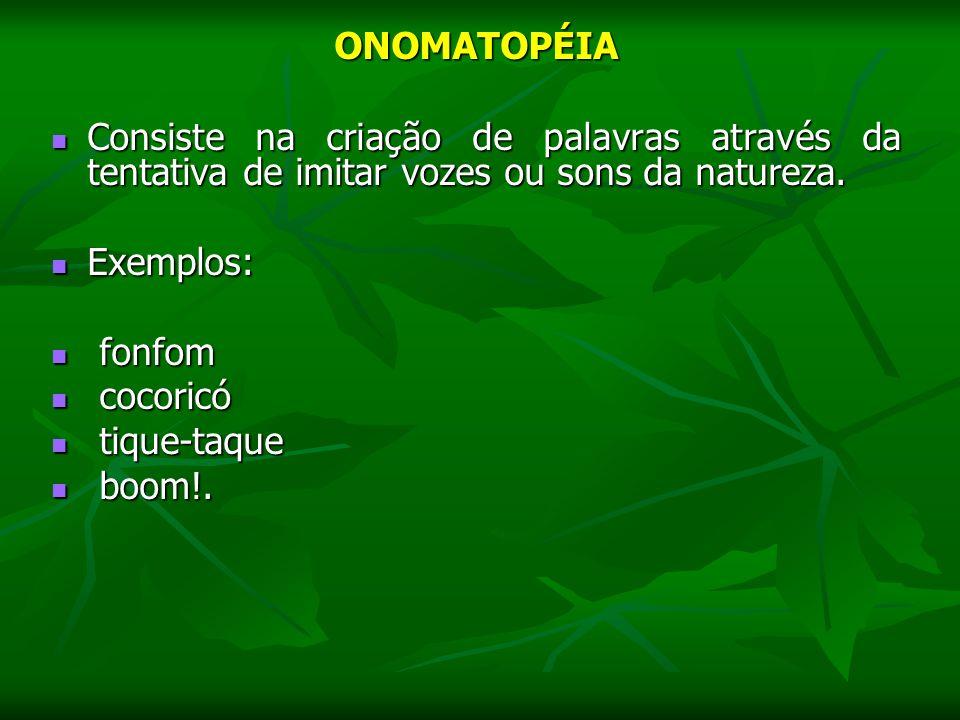 ONOMATOPÉIA Consiste na criação de palavras através da tentativa de imitar vozes ou sons da natureza. Consiste na criação de palavras através da tenta