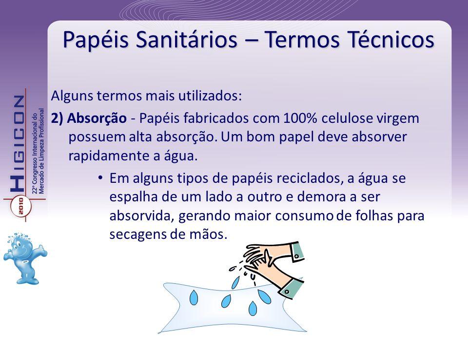 Papéis Sanitários – Termos Técnicos Alguns termos mais utilizados: 2) Absorção - Papéis fabricados com 100% celulose virgem possuem alta absorção. Um
