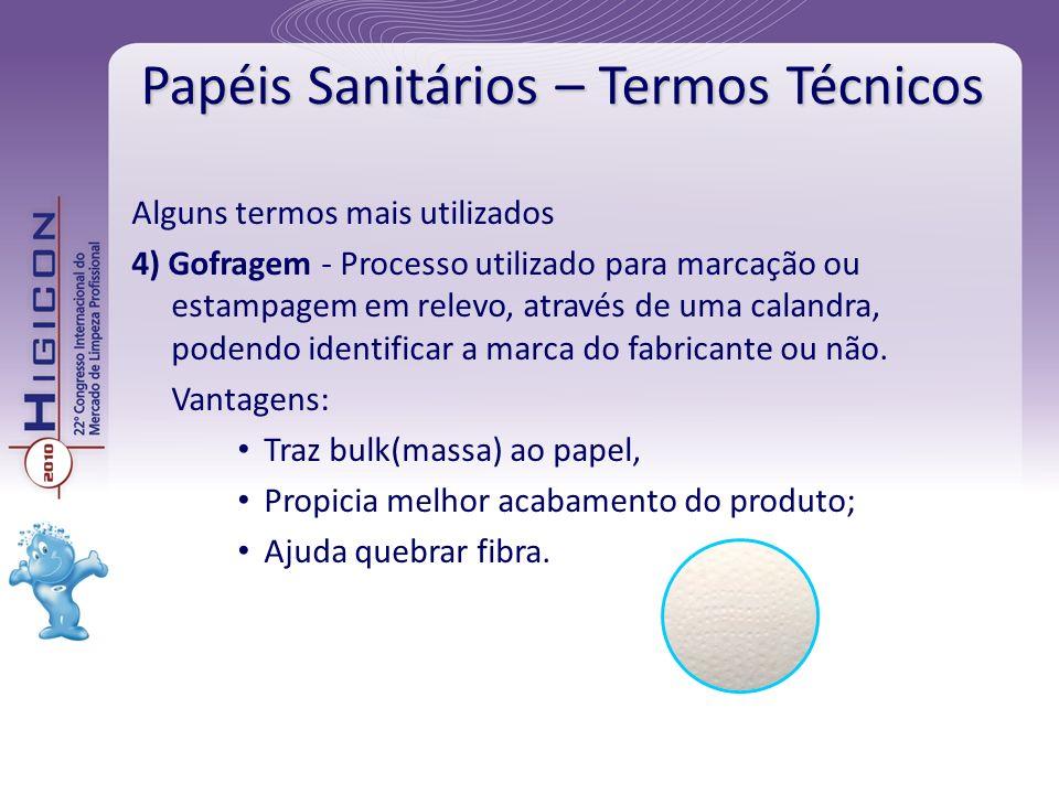 Papéis Sanitários – Termos Técnicos Alguns termos mais utilizados 4) Gofragem - Processo utilizado para marcação ou estampagem em relevo, através de u