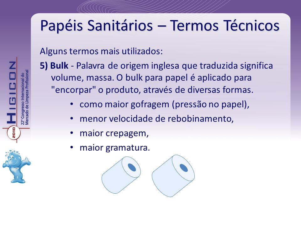Papéis Sanitários – Termos Técnicos Alguns termos mais utilizados: 5) Bulk - Palavra de origem inglesa que traduzida significa volume, massa. O bulk p