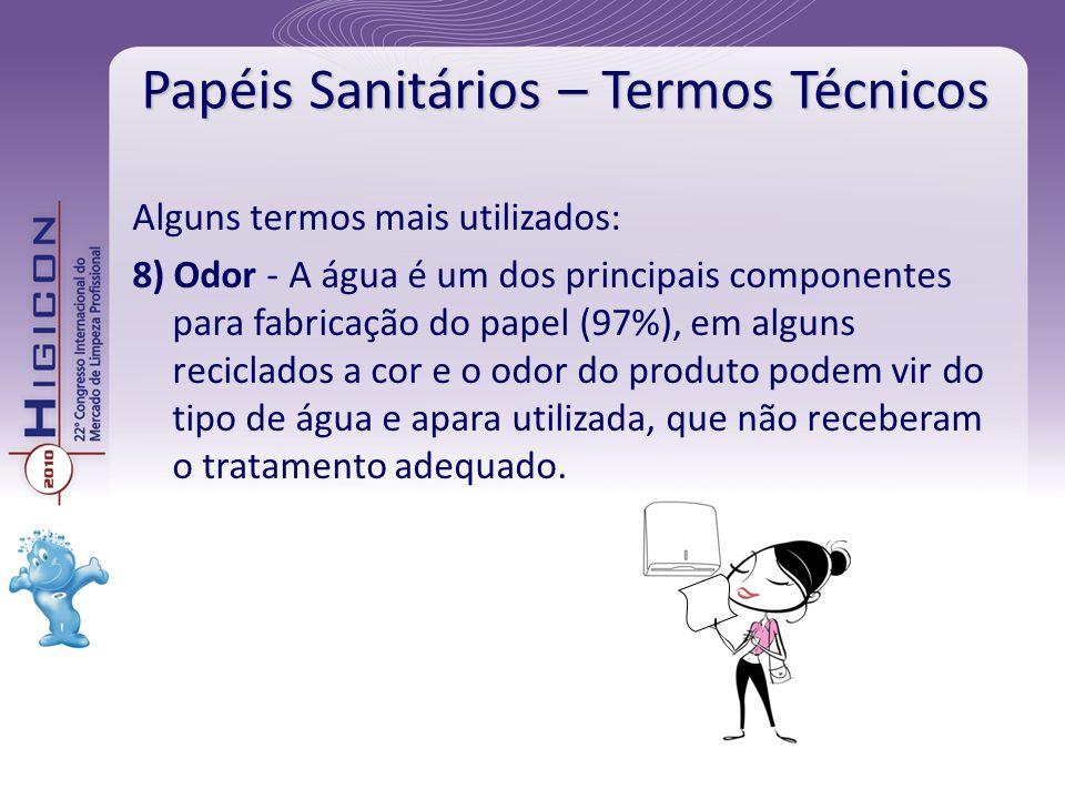 Papéis Sanitários – Termos Técnicos Alguns termos mais utilizados: 8) Odor - A água é um dos principais componentes para fabricação do papel (97%), em